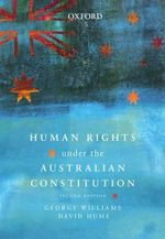 Human Rights Under the Australian Constitution - George Williams