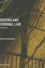 Queensland Criminal Law : 3rd edition, 2013  - Andreas Schloenhardt