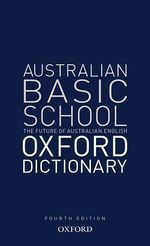 Australian Basic School Oxford Dictionary : Australian Dictionaries/Thesauruses/Reference