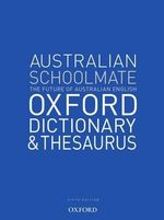 Australian Schoolmate Oxford Dictionary and Thesaurus : Oxford Dictionary And Thesaurus