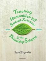 Teaching History, Geography and Humanities in the Primary School - Ruth Reynolds