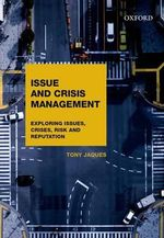 Issues and Crisis Management : Exploring Issues, Crises, Risk and Reputation - Tony Jaques