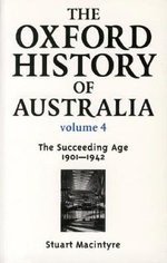 The Oxford History of Australia : 1901-42 - The Succeeding Age v.4 - Stuart Macintyre