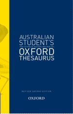 The Australian Student's Oxford Thesaurus  : Australian Dictionaries/Thesauruses/Reference - Anne Knight