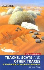 Tracks, Scats and Other Traces : A Field Guide to Australian Mammals - Barbara Triggs