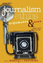 Journalism Ethics : Arguments and Cases - Martin Hirst