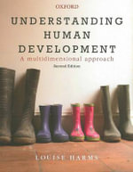 Understanding Human Development : A Multidimensional Approach - Louise Harms
