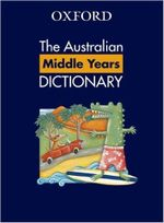 Oxford The Australian Middle Primary Dictionary : Australian Dictionaries/Thesauruses/Reference