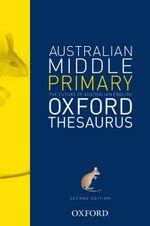Oxford The Australian Middle Years Thesaurus : Australian Dictionaries/Thesauruses/Reference