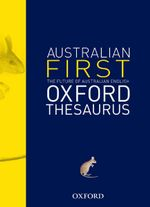 Oxford The First Australian Thesaurus : Australian Dictionaries/Thesauruses/Reference