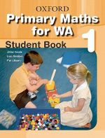 Primary Mathematics for Western Australia Student Book Year 1 : Primary Maths for WA - Juillian Neale