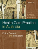 Health Care Practice and Policy in Australia : Policy, Context and Innovations - Sandra Taylor