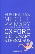 Oxford Australian Middle Primary Dictionary and Thesaurus : Oxford Dictionary And Thesaurus  - Katrina Heydon