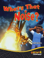 Team X What's That Noise? : Oxford Literacy - Chloe Rhodes