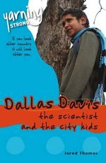 Dallas Davis, the Scientist and the City Kids : Yarning Strong Series - Jared Thomas