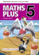 Maths Plus 5 Stage 3 for NSW : Student Book - Australian Curriculum - Harry O'Brien