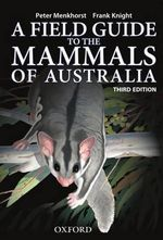 Field Guide to Mammals of Australia : A Field Guide - Peter Menkhorst