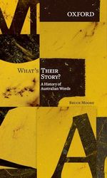 What's Their Story? : A History of Australian Words - Bruce Moore