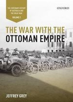 The War with the Ottoman Empire : The Centenary History of Australia and the Great War : Volume 2 - Jeffrey Grey