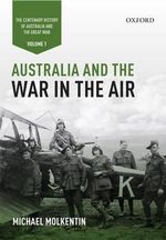 Australia and the War in the Air : Volume I - Michael Molkentin