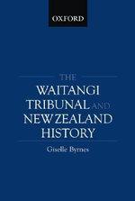 The Waitangi Tribunal and New Zealand History - Giselle Byrnes