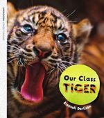 Oxford Literacy Independent Our Class Tiger : Non-Fiction Level 19 - Aleesah Darlison