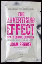 The Advertising Effect : How to Change Behaviour - Adam Ferrier