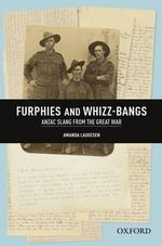 Furphies and Whizz-bangs : Anzac Slang from the Great War - Dr. Amanda Laugesen