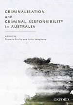 Criminalisation and Criminal Responsibility in Australia - Thomas Crofts