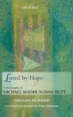 Lured by Hope : A Biography of Michael Madhusudan Dutt - Ghulam Murshid