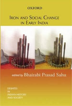 Iron and Social Change in Early India : The Micro-politics of Poor Relief in Rural England...