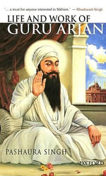 Life and Work of Guru Arjan - Pashaura Singh