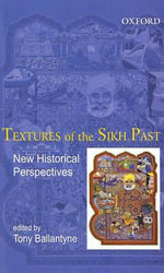 Textures of the Sikh Past : New Historical Perspectives - Tony Ballantyne