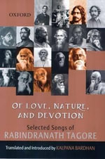 Of Love, Nature and Devotion : Selected Songs of Rabindranath Tagore - Rabindranath Tagore