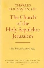 The Church of the Holy Sepulchre Jerusalem : Schweich Lectures on Biblical Archaeology - Charles Cauasnon