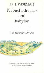 Nebuchadnezzar and Babylon : The Schweich Lectures of the British Academy 1983 - D. J. Wiseman