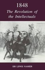 1848 : The Revolution of the Intellectuals - Sir Lewis Namier
