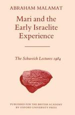 Mari and the Early Israelite Experience : The Schweich Lectures, 1984 - Abraham Malamat