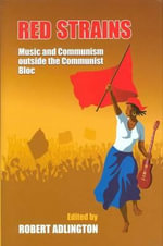 Red Strains : Music and Communism Outside the Communist Bloc