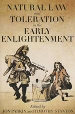 Natural Law and Toleration in the Early Enlightenment : And Why it Still Matters