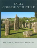 Corpus of Anglo-Saxon Stone Sculpture, XXI Early Cornish Sculpture : XI - Ann Preston-Jones