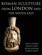 Roman Sculpture from London and the South-East : Corpus Signorum Imperii Romani - Penny Coombe