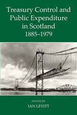 Treasury Control and Public Expenditure in Scotland 1885-1979