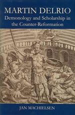 Martin Delrio : Demonolgy and Scholarship in the Counter-Reformation - Ian Machielsen