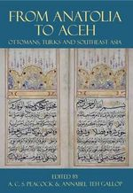 From Anatolia to Aceh : Ottomans, Turks, and Southeast Asia