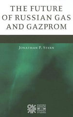 The Future of Russian Gas and Gazprom - Jonathan P. Stern