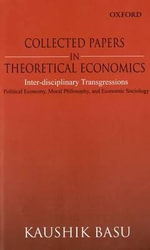 Collected Papers in Theoretical Economics : Inter-disciplinary Transgressions: Political Economy, Moral Philosophy, and Economic Sociology - Kaushik Basu