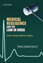 Medical Negligence and the Law in India : Duties, Responsibilities, Rights - Tapas Kumar Koley