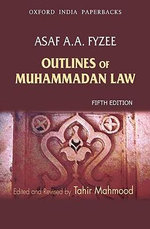 Outlines of Muhammadan Law : Duties, Responsibilities, Rights - Asaf A.A. Fyzee