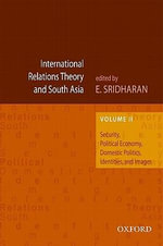 International Relations Theory and South Asia : Security, Political Economy, Domestic Politics, Identities, and Images v. 2 - E. Sridharan